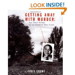 Getting Away with Murder The True Story of the Emmett Till Case Chris Crowe 9780803728042 Books