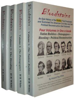 Bloodstains, An Epic History of the Politics that Produced and Sustained the American Civil War and the Political Reconstruction that Followed, Set of 4 Volumes Howard Ray White 9780983719229 Books