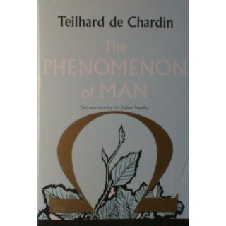 The Phenomenon of Man: Pierre Teilhard de Chardin: 9780061632655: Books