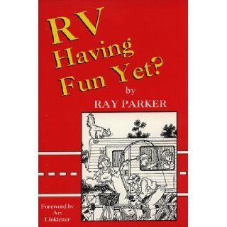 RV Having Fun Yet? : Comic Adventures in a Recreation Vehicle: Ray Parker: 9780964092402: Books