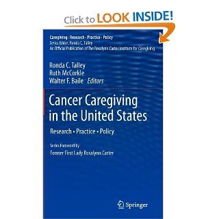 Cancer Caregiving in the United States: Research, Practice, Policy (Caregiving: Research  Practice  Policy) (9781461431534): Ronda C. Talley, Ruth McCorkle, Walter F. Baile: Books