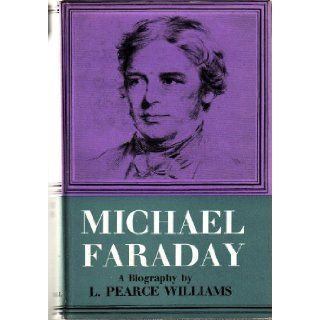 Michael Faraday: A Biography: L. Pearce Williams: Books