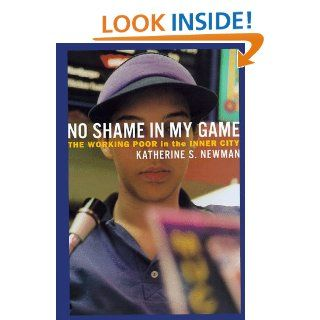 No Shame in My Game: The Working Poor in the Inner City: Katherine S. Newman: 9780375402548: Books