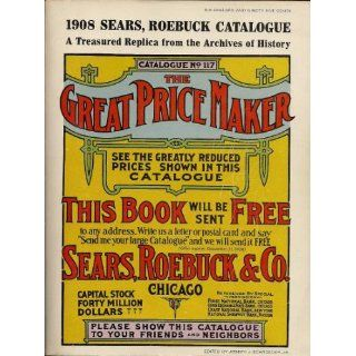 1908 , Roebuck Catalogue; A Treasured Replica from the Archives of History (1908 Catalogue No. 117): Jr. Joseph J. Schroeder: Books