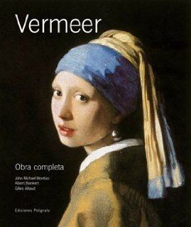 Vermeer Obra Completa (Spanish Edition) (9788434311213) Albert Blankert, Gilles Aillaud, John Michael Montias Books