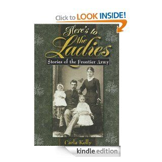 Here's to the Ladies: Stories of the Frontier Army eBook: Carla Kelly: Kindle Store