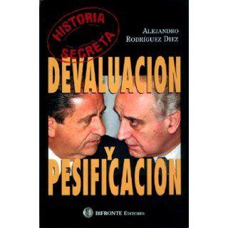 Historia Secreta: Devaluacion y Pesificacion (Spanish Edition): Alejandro Rodriguez Diez: 9789879471241: Books