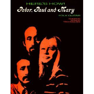 Here's How! Peter Paul & Mary Folk Guitar (Chords, Songs, and Techniques): Dan Fox: Books