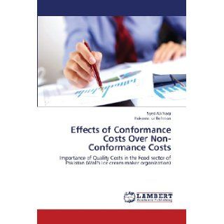 Effects of Conformance Costs Over Non Conformance Costs Importance of Quality Costs in the Food sector of Pakistan (Wall's ice cream maker organization) Syed Ali Naqi, Hakeem ur Rehman 9783659319570 Books