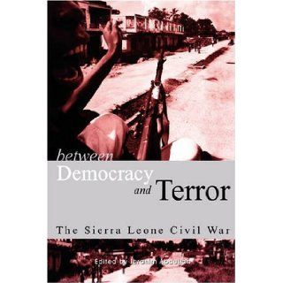 Between Democracy and Terror The Sierra leone Civil War (Codesria Book) Ibrahim Abdullah 9782869781238 Books