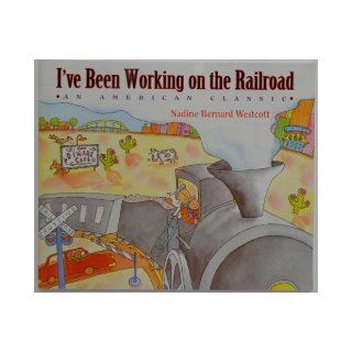 I've Been Working On The Railroad: NADINE BERNARD WESTCOTT: 9780590107020: Books
