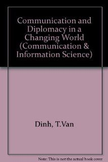 Communication and Diplomacy in a Changing World (Communication, Culture, and Information Studies) (9780893913472): Van Dinh Tran: Books