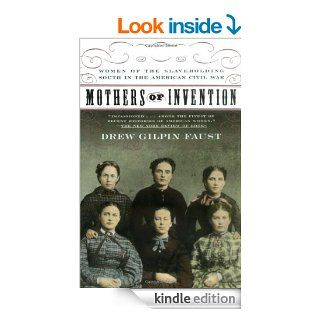 Mothers of Invention Women of the Slaveholding South in the American Civil War eBook Drew Gilpin Faust Kindle Store