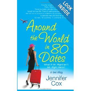 Around the World in 80 Dates: What if Mr. Right Isn't Mr. Right Here, A True Story: Jennifer Cox: 9781416513155: Books
