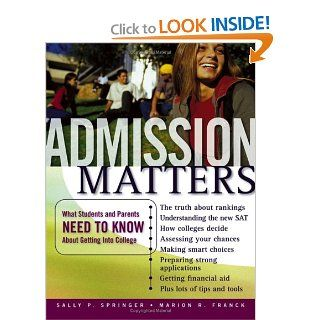 Admission Matters What Students and Parents Need to Know About Getting Into College (Jossey Bass Education) Sally P. Springer, Marion R. Franck 9780787979676 Books