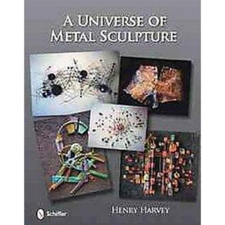 A Universe of Metal Sculpture (Hardcover)