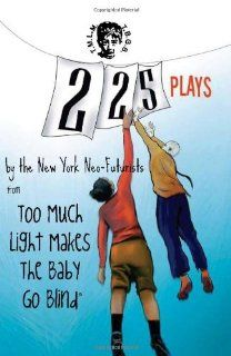225 Plays By The New York Neo Futurists from Too Much Light Makes the Baby Go Blind [Paperback] [2011] (Author) The New York Neo Futurists, Joey Rizzolo Books
