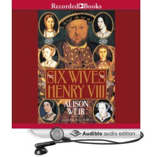 The Six Wives of Henry VIII (Audible Audio Edition): Alison Weir, Simon Prebble: Books