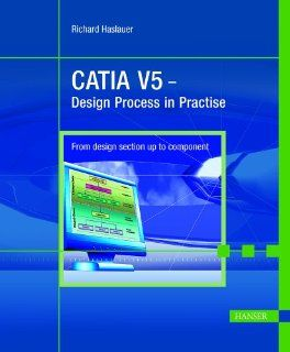 CATIA V5: Design Process in Practise. From design section up to component: Richard Haslauer: Fremdsprachige Bücher