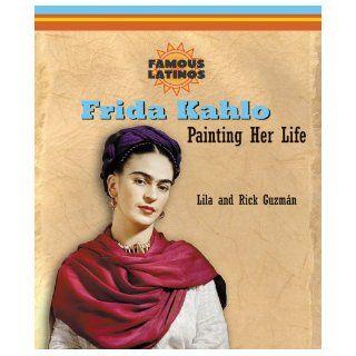 Frida Kahlo: Painting Her Life (Famous Latinos): Lila Guzman, Rick Guzman: 9780766026438:  Children's Books