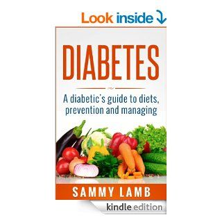 Diabetes A Diabetics Guide To Diet, Prevention and Managing: Super Foods Charts, Excercise Plans and Recipes For Diabetes Type 1 and Diabetes type 2 eBook: Sammy Lamb: Kindle Store