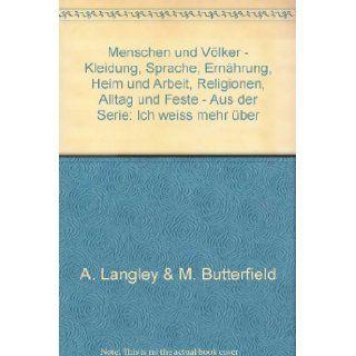 Menschen und V�lker   Kleidung, Sprache, Ern�hrung, Heim und Arbeit, Religionen, Alltag und Feste   Aus der Serie: Ich weiss mehr �ber: A. Langley & M. Butterfield: 9783773554345: Books