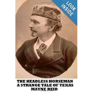 The Headless Horseman A Strange Tale of Texas: Mayne Reid: 9781482775358: Books