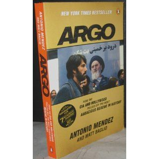 Argo: How the CIA and Hollywood Pulled Off the Most Audacious Rescue in History: Antonio Mendez, Matt Baglio: 9780147509734: Books