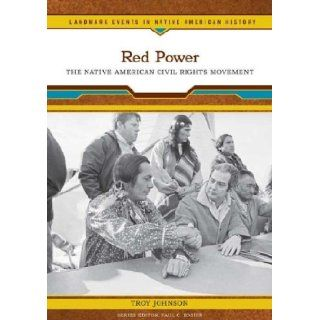 Red Power The Native American Civil Rights Movement (Landmark Events in Native American History) Troy R. Johnson, Paul C. Rosier 9780791093412 Books