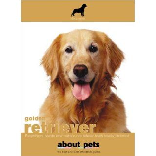 Golden Retriever: Everything You Need to Know    Nutrition, Care, Behavior, Health, Breeding and More! (About Pets): About Pets: 9781596872387: Books
