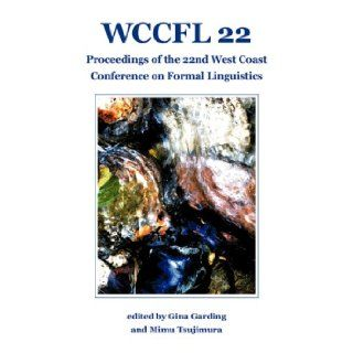WCCFL 22: Proceedings of the 22nd West Coast Conference on Formal Linguistics: Gina Garding, Mimu Tsujimura: 9781574730630: Books