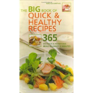 The Big Book of Quick and Healthy Recipes: 365 Delicious and Nutritious Meals in Less Than 30 Minutes: Kirsten Hartvig: 9781844830749: Books