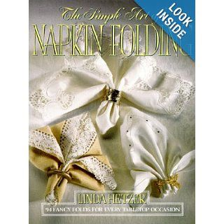 The Simple Art of Napkin Folding: Linda Hetzer: 9780688102807: Books