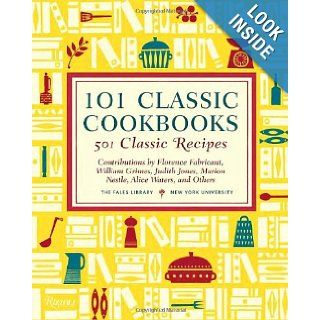 101 Classic Cookbooks 501 Classic Recipes THE FALES LIBRARY, Marion Nestle, Judith Jones, Florence Fabricant, Alice Waters 9780847837939 Books