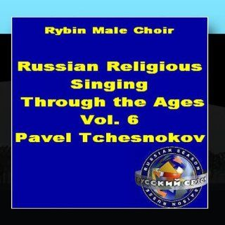Russian Religious Singing Through The Ages. Vol. 6. Pavel Tchesnokov: Music