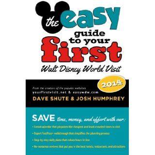 The easy Guide to Your First Walt Disney World Visit 2014 Dave Shute, Josh Humphrey, Bob McLain 9781941500064 Books
