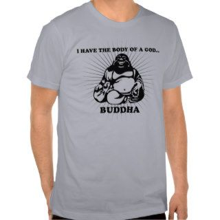 I have the body of a GodBuddha Tee Shirts