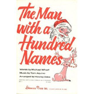 The Man with a Hundred Names (For Two Part Chorus (Treble, Male or Mixed) and piano) Michael Whorf (lyrics), Tom Aquino (music), Hawley Ades (arrangement) Books