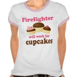 Chocolate Cupcakes Funny Firefighter T Shirt
