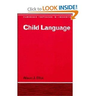 Child Language (Cambridge Textbooks in Linguistics) (9780521225182): Alison J. Elliot: Books
