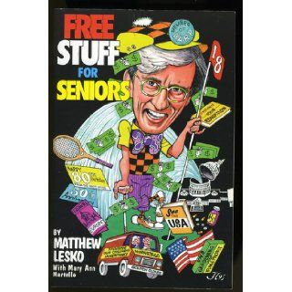 Free Stuff for Seniors: Matthew Lesko, Andrew Naprawa, Mary A. Martello: Books