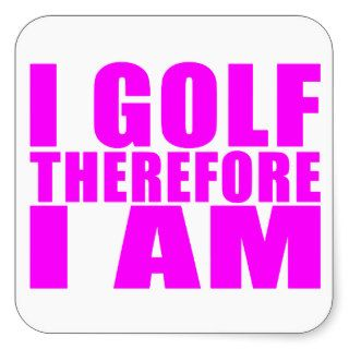 Funny Girl Golfers Quotes  : I Golf therefore I am Sticker