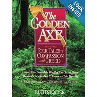 The Golden Axe and Other Folk Tales of Compassion and Greed Ruth Stotter 9780943565163 Books