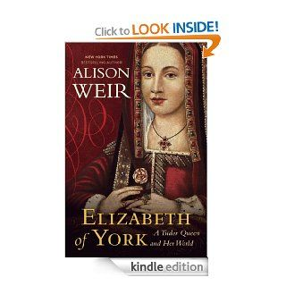 Elizabeth of York: A Tudor Queen and Her World eBook: Alison Weir: Kindle Store