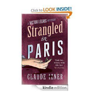 Strangled in Paris (A Victor Legris mystery) eBook Claude Izner, Jennifer Higgins Kindle Store