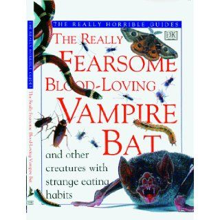 The Really Fearsome Blood loving Vampire Bat and Other Creatures with Strange Eating Habits (The Really Horrible Guides): Theresa Greenaway: 9780789410290: Books