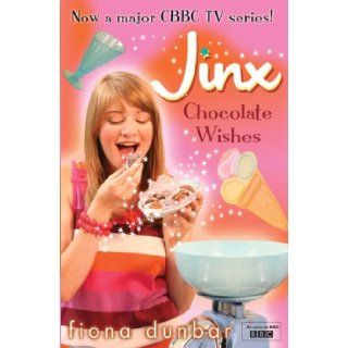 Chocolate Wishes (Jinx): Fiona Dunbar: 9781408307465: Books