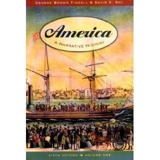 America A Narrative History [6th Edition, Volume One] by Tindall, George Brown, Shi, David E. [W. W. Norton & Co Inc, 2003] [Paperback] 6TH EDITION Books
