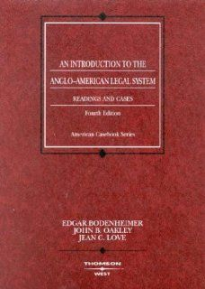 An Introduction to the Anglo American Legal System Readings and Cases, Fourth Edition (American Casebooks) (9780314150875) Edgar Bodenheimer, John B. Oakley, Jean C. Love Books