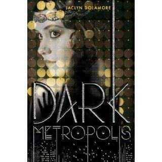 Dark Metropolis Jaclyn Dolamore 9781423163329 Books